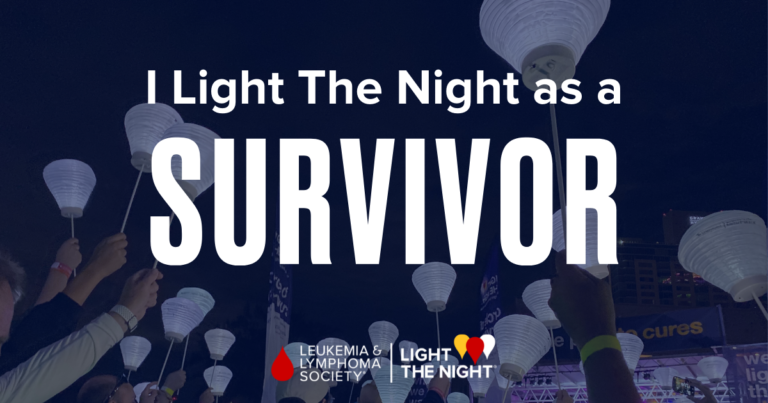 I #LightTheNight as a cancer survivor. I believe that we will cure cancer because beating cancer is in my blood.